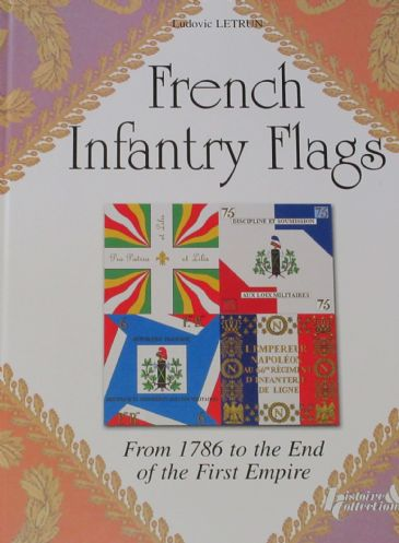 French Infantry Flags - From 1786 to the End of the First Empire, by Ludovic Letrun